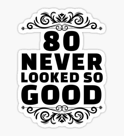 80th Birthday Gifts | 80 Years Old | 80 Never Looked So Good Sticker