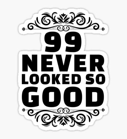 99th Birthday Gifts | 99 Years Old | 99 Never Looked So Good Sticker