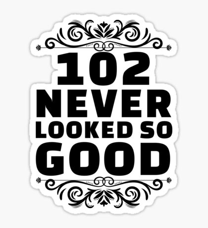 102nd Birthday Gifts | 102 Years Old | 102 Never Looked So Good Sticker