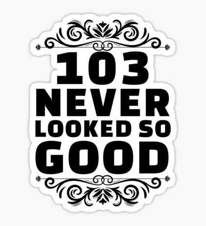 103rd Birthday Gifts | 103 Years Old | 103 Never Looked So Good Sticker