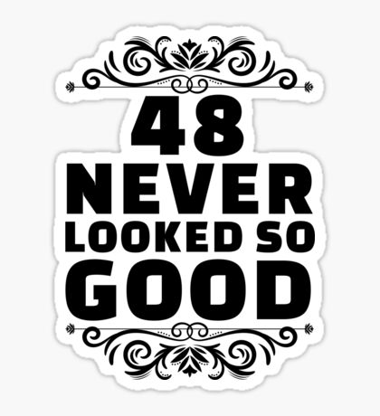 48th Birthday Gifts | 48 Years Old | 48 Never Looked So Good Sticker