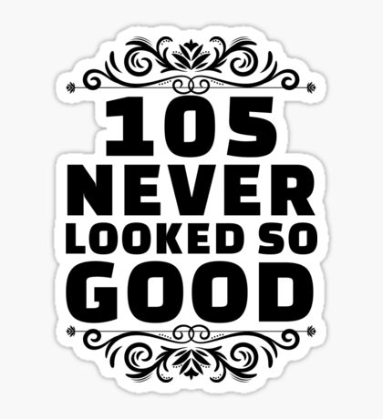 105th Birthday Gifts | 105 Years Old | 105 Never Looked So Good Sticker