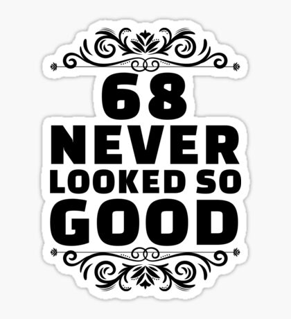 68th Birthday Gifts | 68 Years Old | 68 Never Looked So Good Sticker