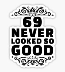69th Birthday Gifts | 69 Years Old | 69 Never Looked So Good Sticker