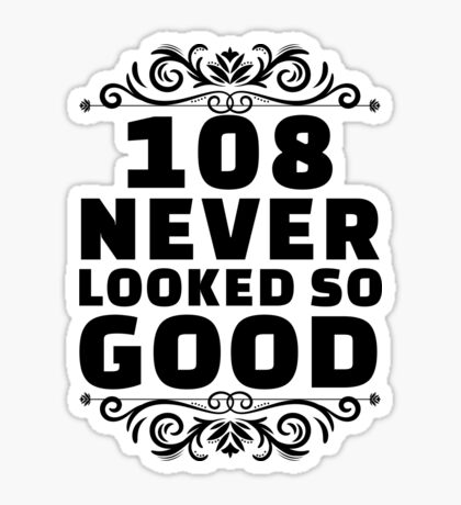 108th Birthday Gifts | 108 Years Old | 108 Never Looked So Good Sticker