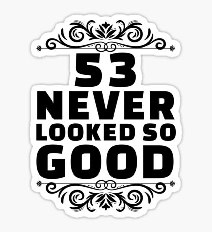 53rd Birthday Gifts | 53 Years Old | 53 Never Looked So Good Sticker