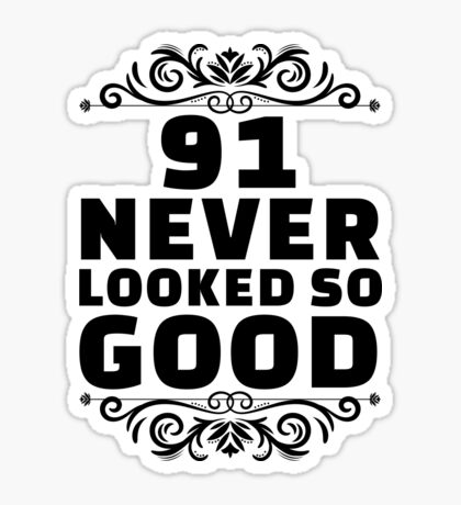 91st Birthday Gifts | 91 Years Old | 91 Never Looked So Good Sticker