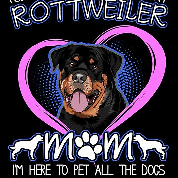 Rottweiler Mom  Dog Lover Funny Pet All The Dogs Gifts by vince58