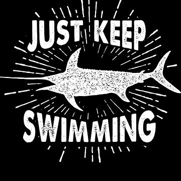 Just Keep Swimming Swordfish Sea Loving Quote by LarkDesigns