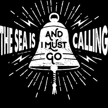 The Sea Is Calling And I Must Go Ships Bell Motivational Quote by LarkDesigns