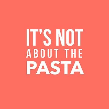 It's not about the Pasta by mivpiv