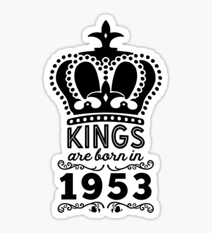 Birthday Boy Shirt - Kings Are Born In 1953 Sticker