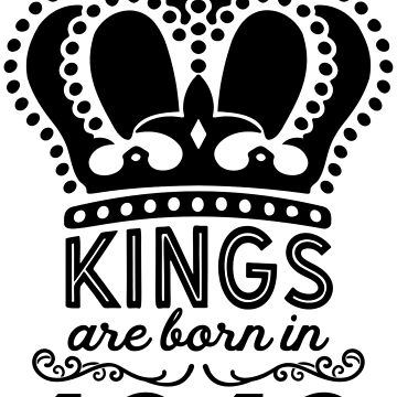 Birthday Boy Shirt - Kings Are Born In 1942 by wantneedlove