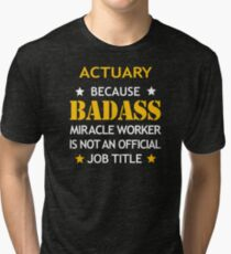 Actuary Badass Birthday Funny Christmas Cool Gift Tri-blend T-Shirt