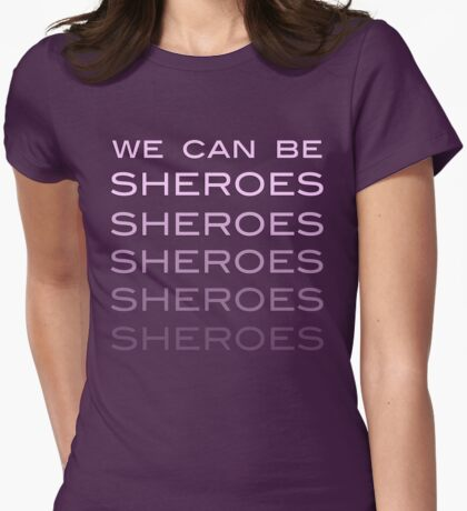We Can Be Sheroes T-Shirt
