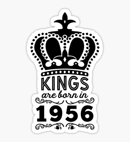 Birthday Boy Shirt - Kings Are Born In 1956 Sticker