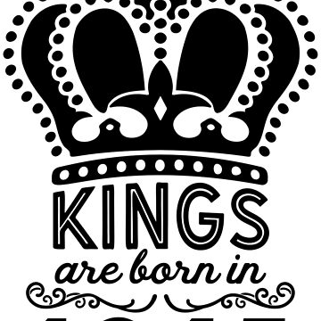 Birthday Boy Shirt - Kings Are Born In 1945 by wantneedlove