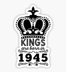 Birthday Boy Shirt - Kings Are Born In 1945 Sticker