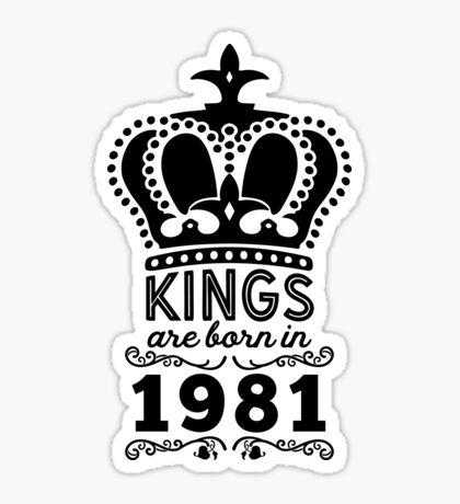 Birthday Boy Shirt - Kings Are Born In 1981 Sticker