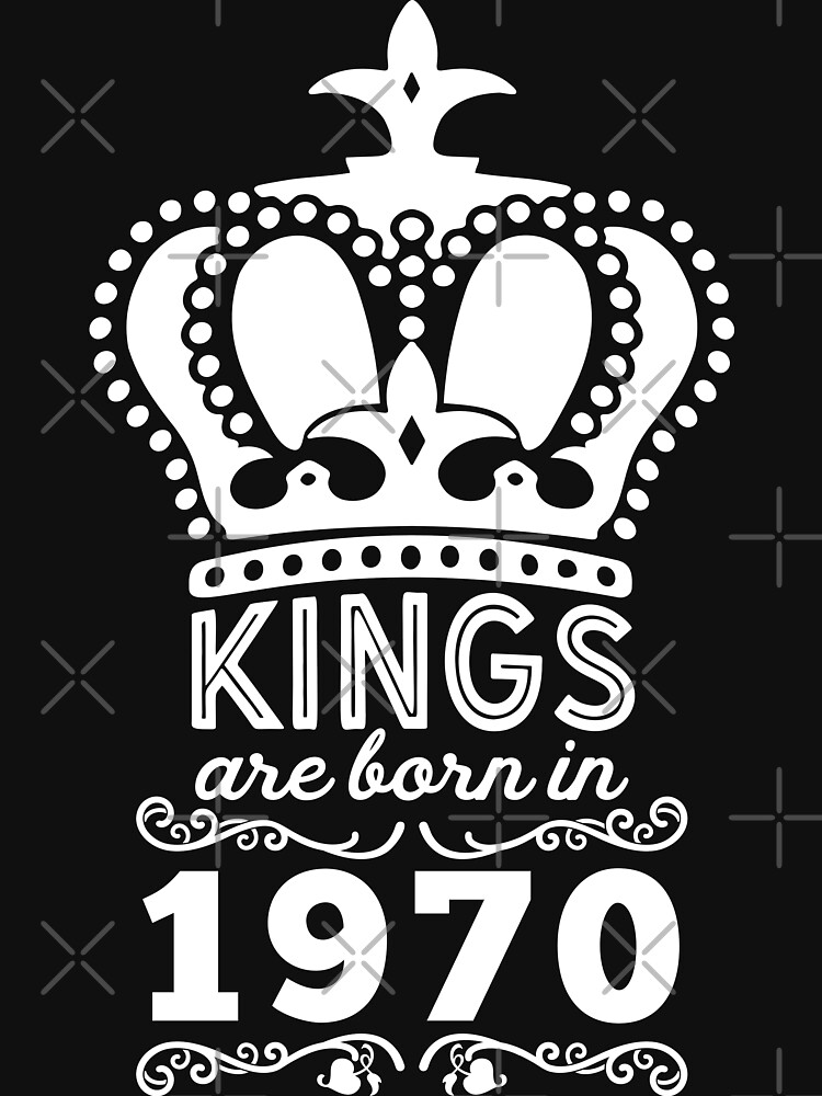 Birthday Boy Shirt - Kings Are Born In 1970 by wantneedlove