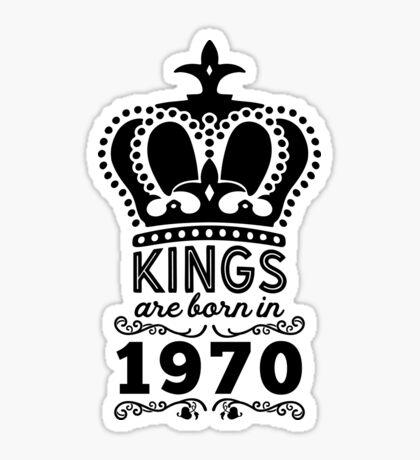 Birthday Boy Shirt - Kings Are Born In 1970 Sticker