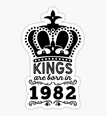 Birthday Boy Shirt - Kings Are Born In 1982 Sticker