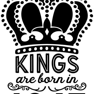 Birthday Boy Shirt - Kings Are Born In 1947 by wantneedlove