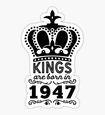 Birthday Boy Shirt - Kings Are Born In 1947 Sticker