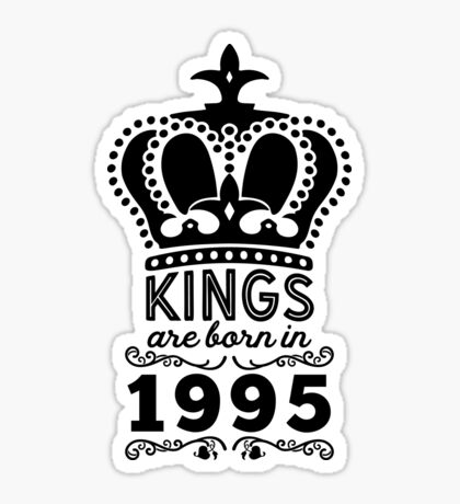 Birthday Boy Shirt - Kings Are Born In 1995 Sticker