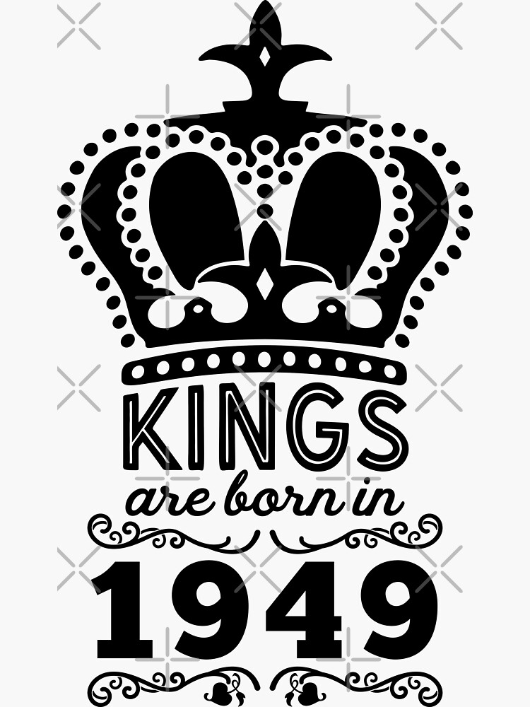 Birthday Boy Shirt - Kings Are Born In 1949 by wantneedlove