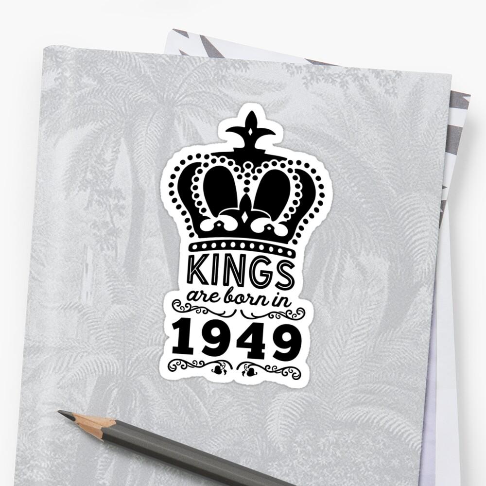 Birthday Boy Shirt - Kings Are Born In 1949 Sticker