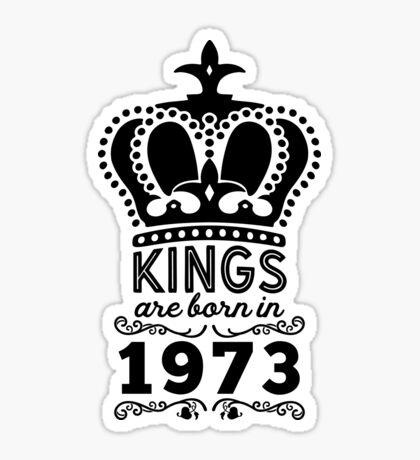 Birthday Boy Shirt - Kings Are Born In 1973 Sticker