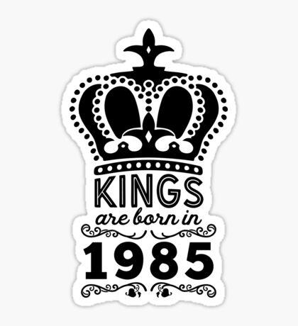 Birthday Boy Shirt - Kings Are Born In 1985 Sticker