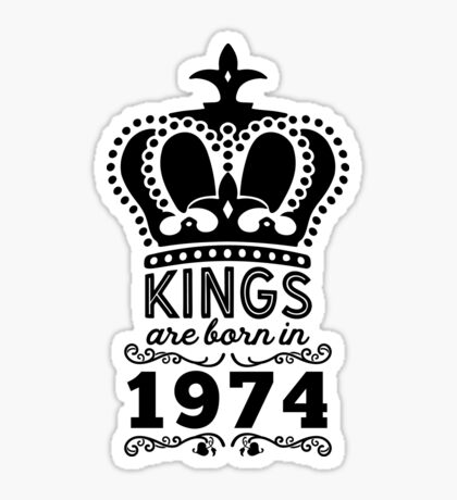 Birthday Boy Shirt - Kings Are Born In 1974 Sticker