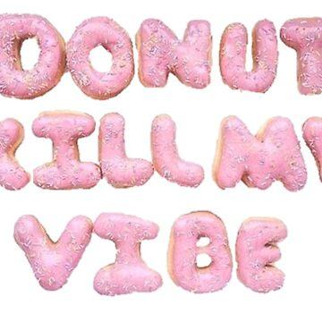 Donut Kill My Vibe Design  by oggi0