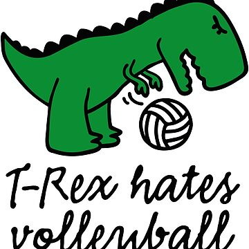 T-Rex hates volleyball ball funny dinosaur by LaundryFactory