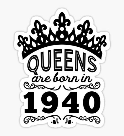 Birthday Girl Shirt - Queens Are Born In 1940 Sticker