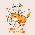 Cute Cats - Love is all you knead  by michelledraws