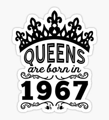 Birthday Girl Shirt - Queens Are Born In 1967 Sticker