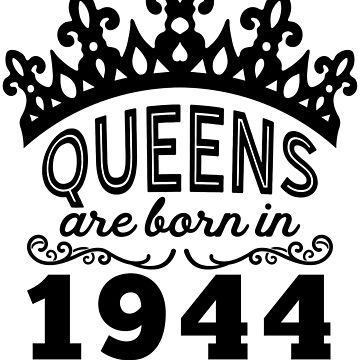 Birthday Girl Shirt - Queens Are Born In 1944 by wantneedlove