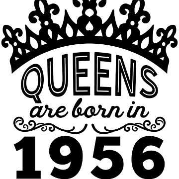 Birthday Girl Shirt - Queens Are Born In 1956 by wantneedlove