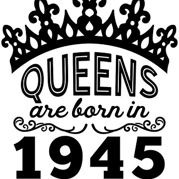 Birthday Girl Shirt - Queens Are Born In 1945 by wantneedlove
