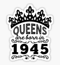 Birthday Girl Shirt - Queens Are Born In 1945 Sticker