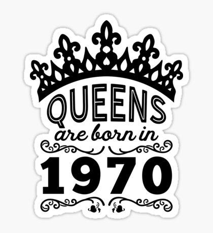 Birthday Girl Shirt - Queens Are Born In 1970 Sticker