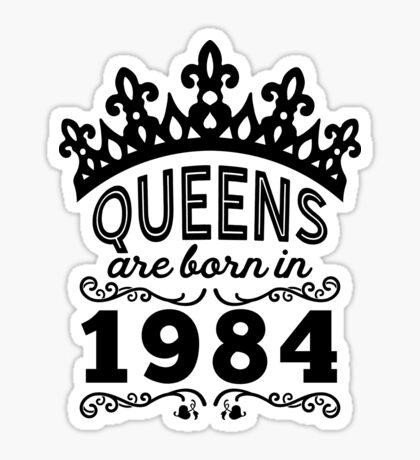 Birthday Girl Shirt - Queens Are Born In 1984 Sticker