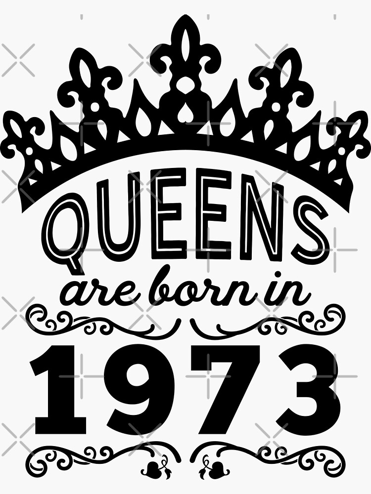 Birthday Girl Shirt - Queens Are Born In 1973 by wantneedlove