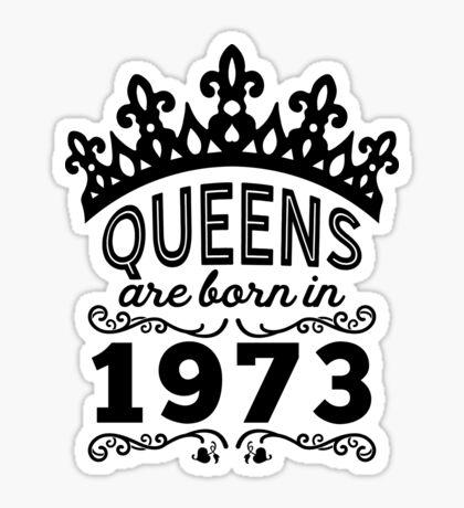 Birthday Girl Shirt - Queens Are Born In 1973 Sticker