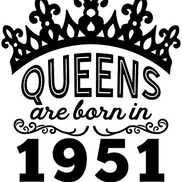 Birthday Girl Shirt - Queens Are Born In 1951 by wantneedlove