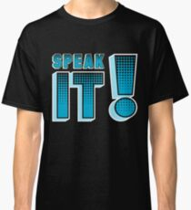 Speak It! Classic T-Shirt