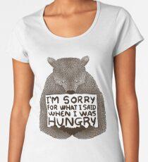 Es tut mir leid, was ich gesagt habe, als ich Hunger hatte Frauen Premium T-Shirts